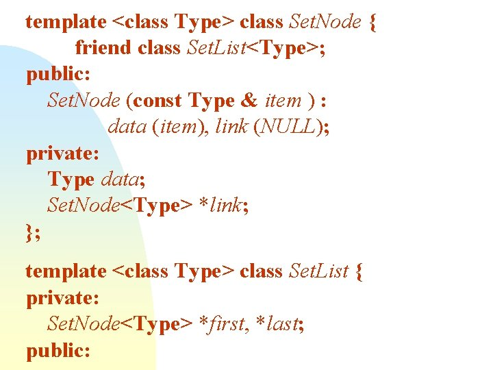 template <class Type> class Set. Node { friend class Set. List<Type>; public: Set. Node