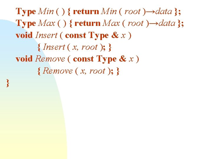 Type Min ( ) { return Min ( root )→data }; Type Max (