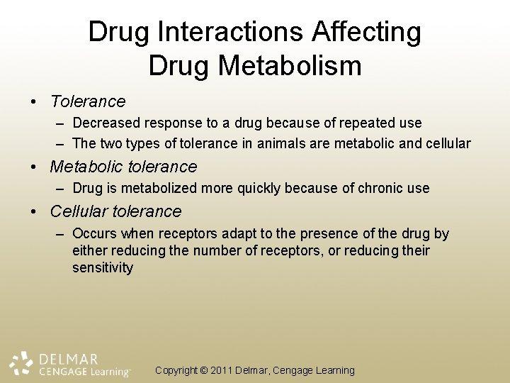 Drug Interactions Affecting Drug Metabolism • Tolerance – Decreased response to a drug because