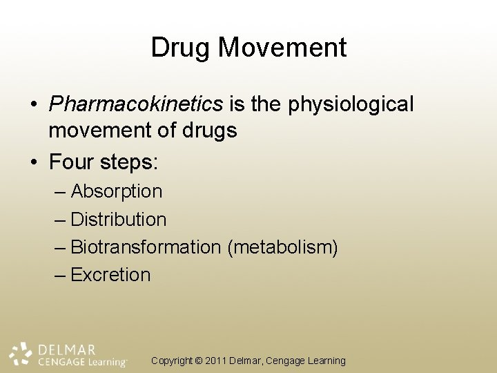 Drug Movement • Pharmacokinetics is the physiological movement of drugs • Four steps: –