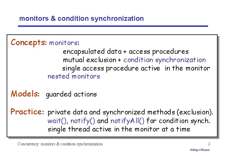 monitors & condition synchronization Concepts: monitors: encapsulated data + access procedures mutual exclusion +