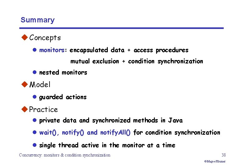Summary u Concepts l monitors: encapsulated data + access procedures mutual exclusion + condition