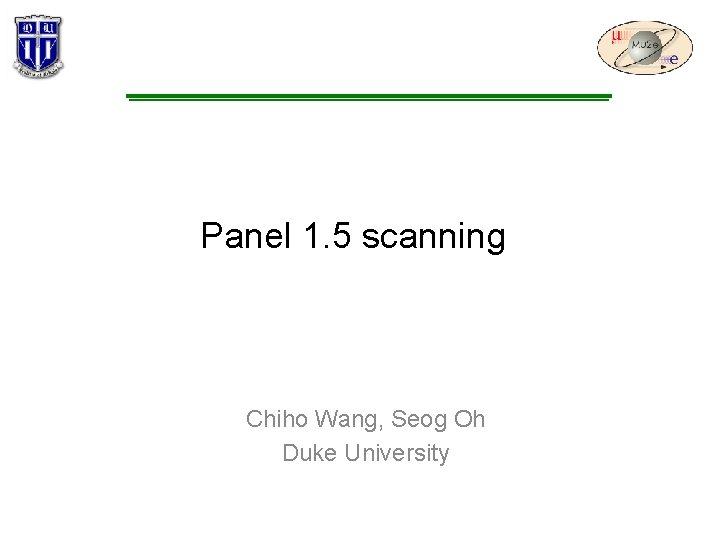 Panel 1. 5 scanning Chiho Wang, Seog Oh Duke University