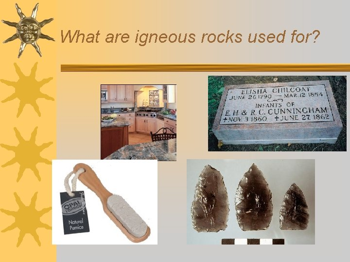 What are igneous rocks used for?