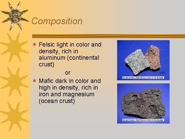 Composition ¬ Felsic light in color and density, rich in aluminum (continental crust) or