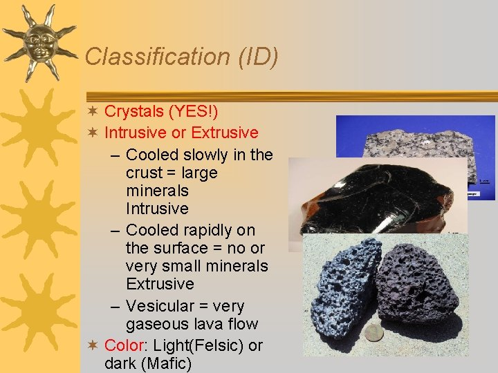 Classification (ID) ¬ Crystals (YES!) ¬ Intrusive or Extrusive – Cooled slowly in the