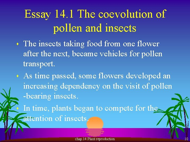 Essay 14. 1 The coevolution of pollen and insects s The insects taking food