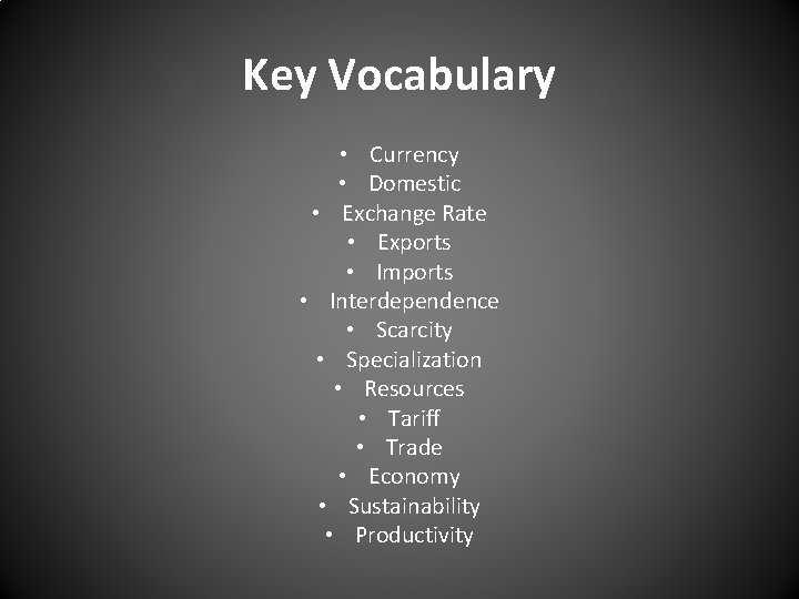 Key Vocabulary • Currency • Domestic • Exchange Rate • Exports • Imports •