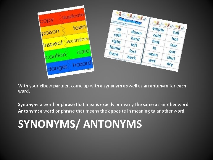 With your elbow partner, come up with a synonym as well as an antonym