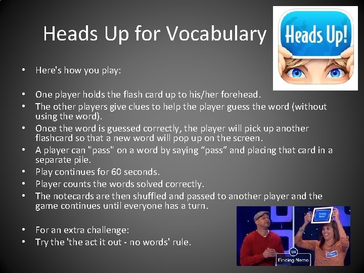 Heads Up for Vocabulary • Here's how you play: • One player holds the