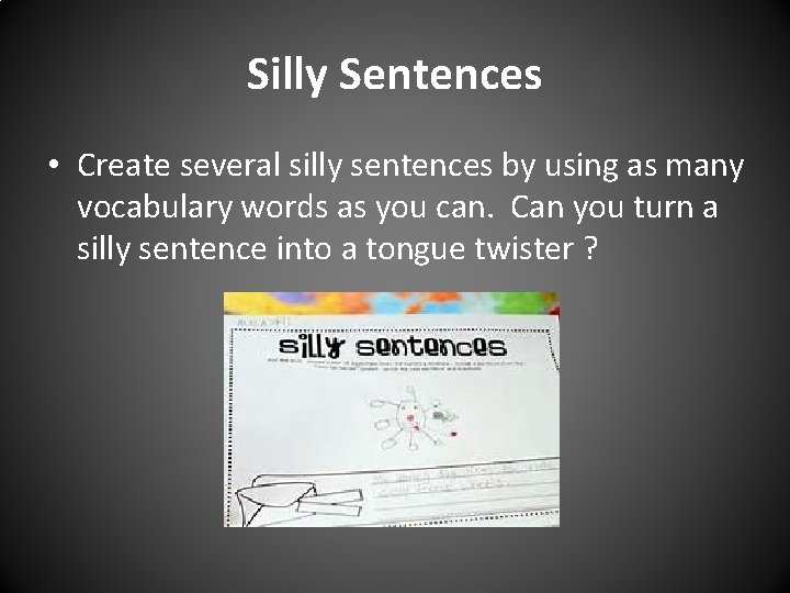Silly Sentences • Create several silly sentences by using as many vocabulary words as