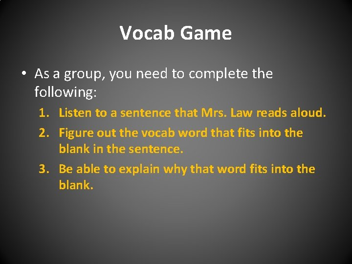 Vocab Game • As a group, you need to complete the following: 1. Listen