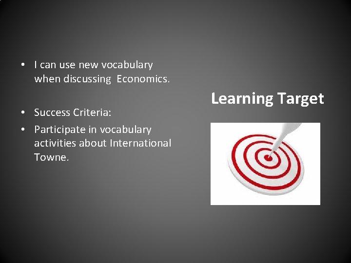 • I can use new vocabulary when discussing Economics. • Success Criteria: •