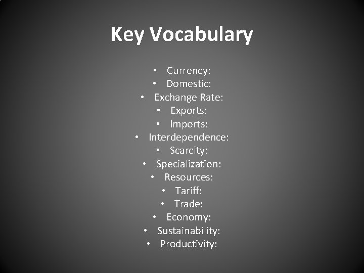 Key Vocabulary • Currency: • Domestic: • Exchange Rate: • Exports: • Imports: •