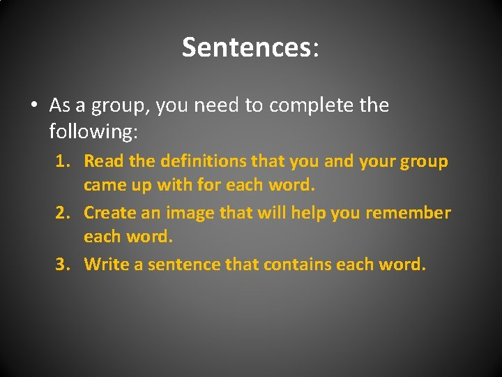 Sentences: • As a group, you need to complete the following: 1. Read the