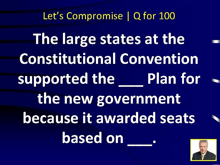 Let's Compromise | Q for 100 The large states at the Constitutional Convention supported