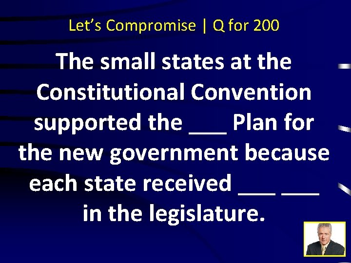 Let's Compromise | Q for 200 The small states at the Constitutional Convention supported