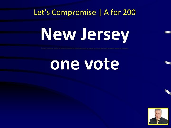 Let's Compromise | A for 200 New Jersey ------------------------- one vote