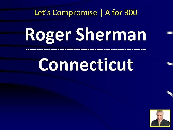 Let's Compromise | A for 300 Roger Sherman ---------------------------------- Connecticut