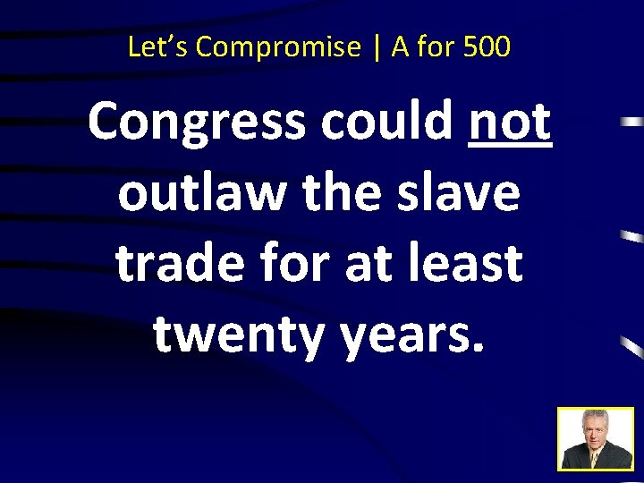 Let's Compromise | A for 500 Congress could not outlaw the slave trade for