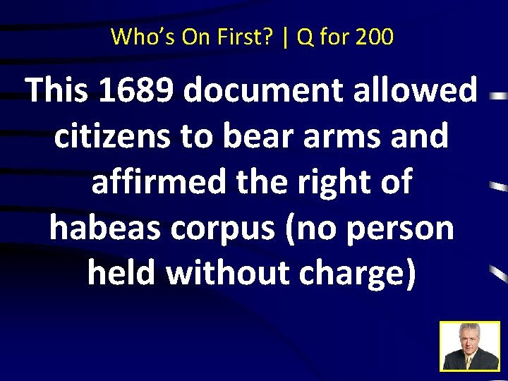 Who's On First? | Q for 200 This 1689 document allowed citizens to bear