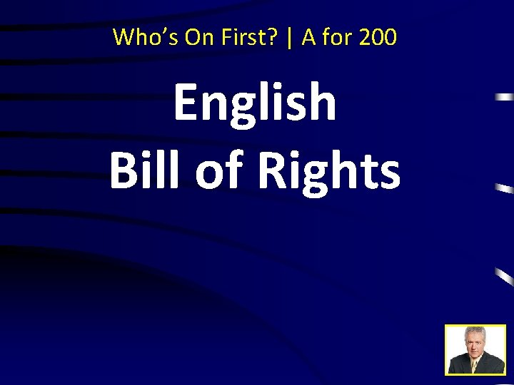 Who's On First? | A for 200 English Bill of Rights