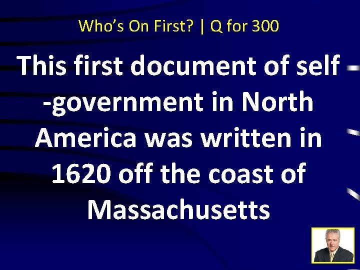 Who's On First? | Q for 300 This first document of self -government in