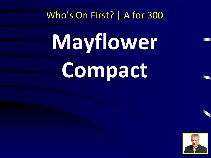 Who's On First? | A for 300 Mayflower Compact
