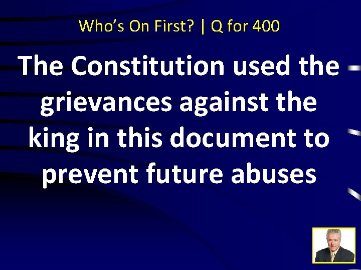 Who's On First? | Q for 400 The Constitution used the grievances against the