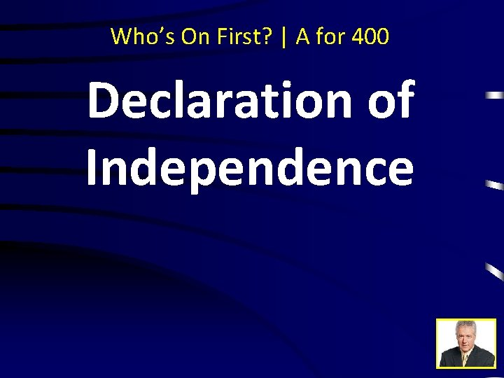 Who's On First? | A for 400 Declaration of Independence