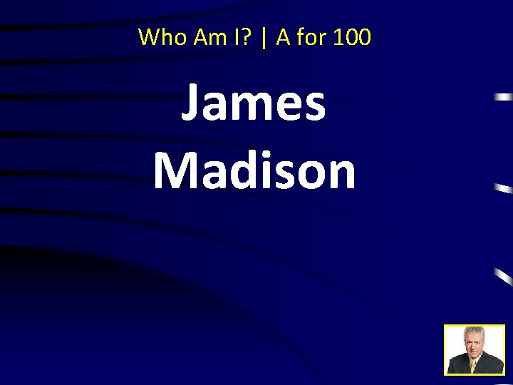 Who Am I? | A for 100 James Madison