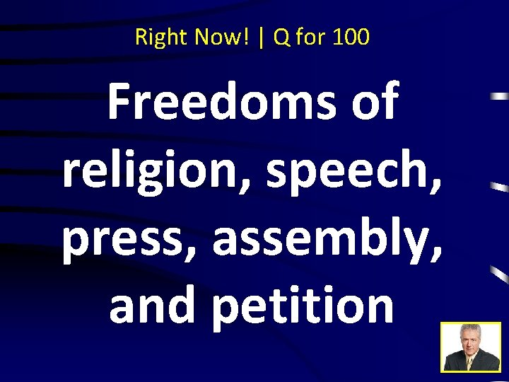 Right Now! | Q for 100 Freedoms of religion, speech, press, assembly, and petition