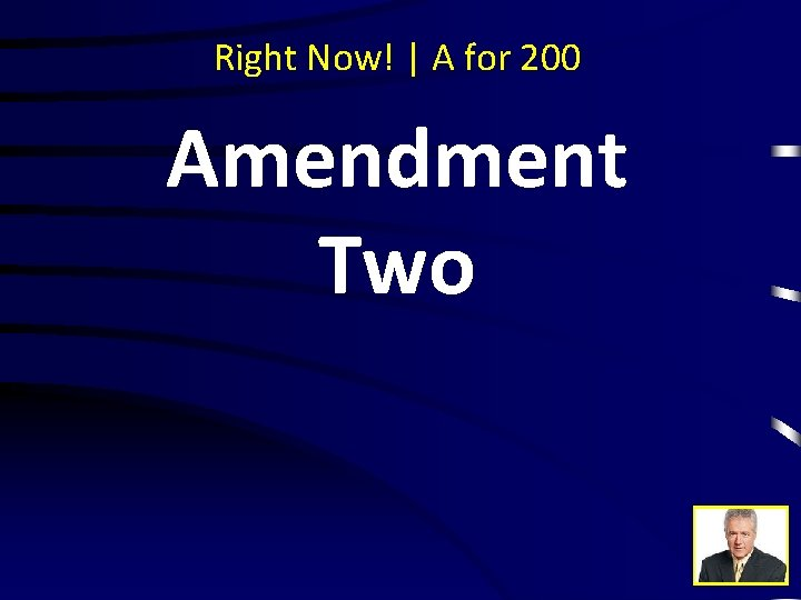 Right Now! | A for 200 Amendment Two