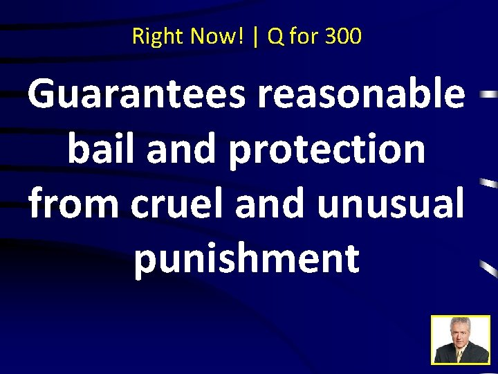 Right Now! | Q for 300 Guarantees reasonable bail and protection from cruel and