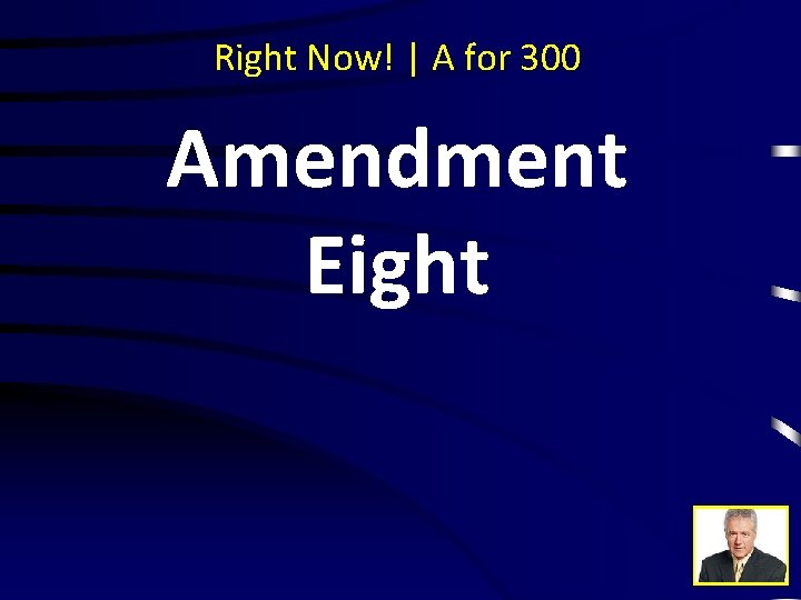 Right Now! | A for 300 Amendment Eight