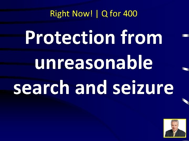 Right Now! | Q for 400 Protection from unreasonable search and seizure