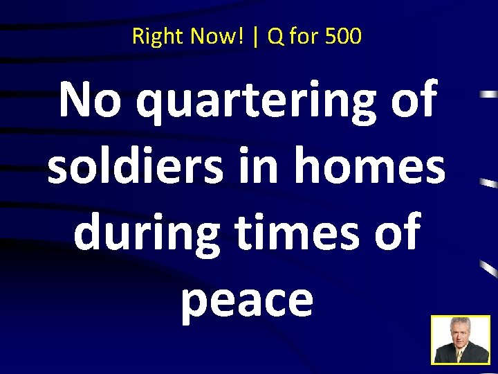 Right Now! | Q for 500 No quartering of soldiers in homes during times