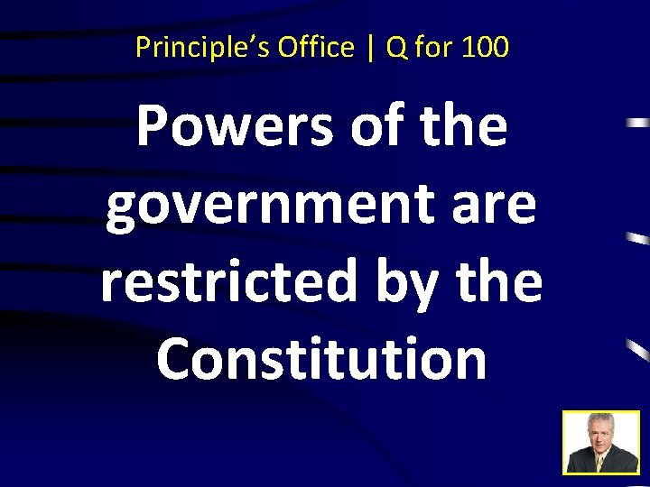 Principle's Office | Q for 100 Powers of the government are restricted by the