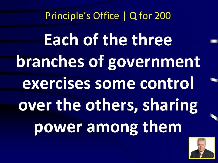 Principle's Office | Q for 200 Each of the three branches of government exercises