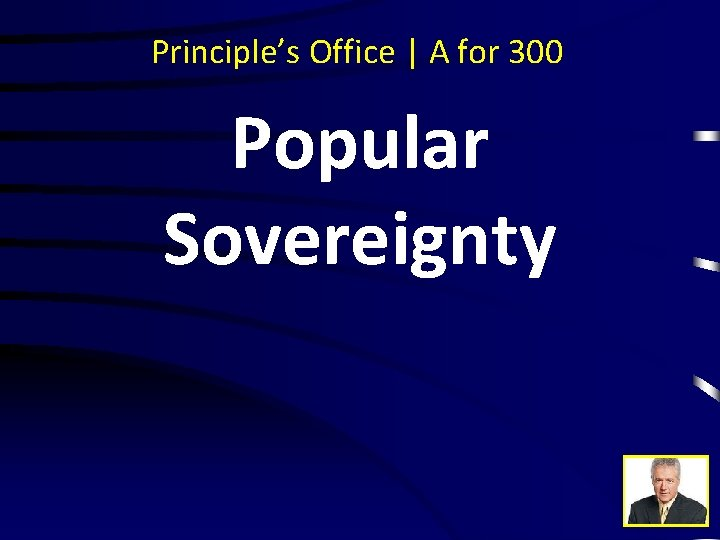 Principle's Office | A for 300 Popular Sovereignty