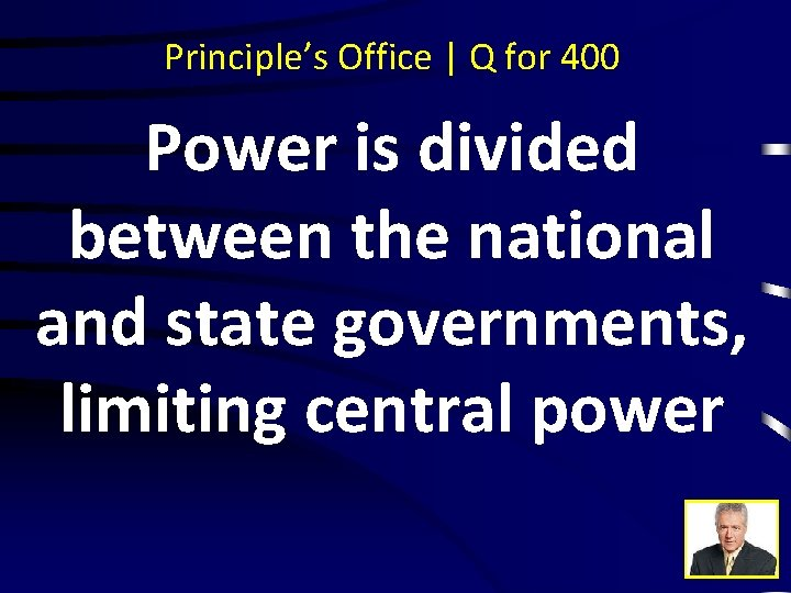 Principle's Office | Q for 400 Power is divided between the national and state