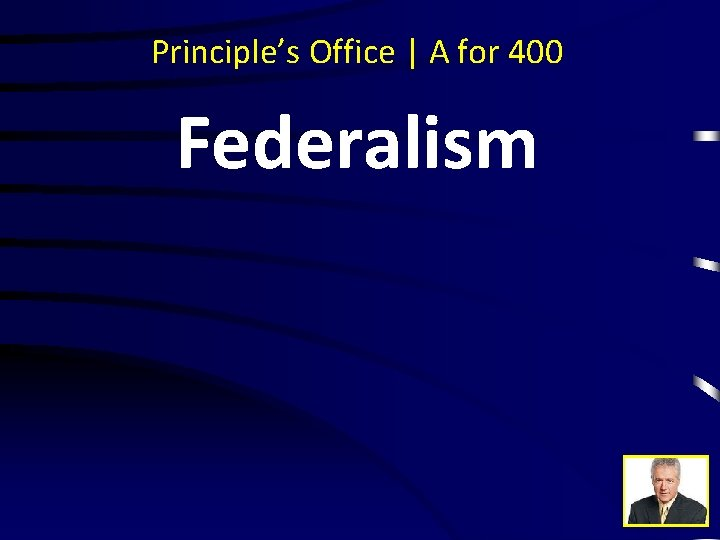 Principle's Office | A for 400 Federalism