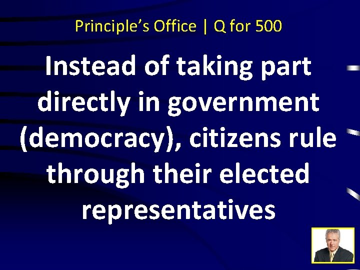 Principle's Office | Q for 500 Instead of taking part directly in government (democracy),