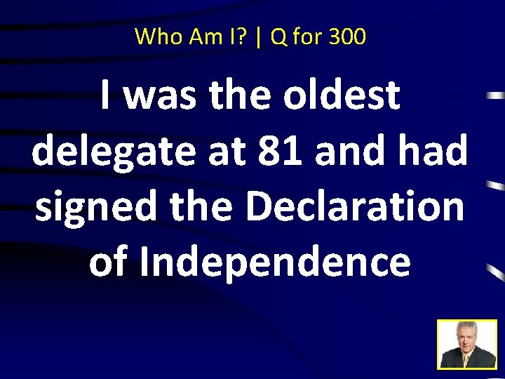 Who Am I? | Q for 300 I was the oldest delegate at 81