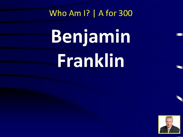 Who Am I? | A for 300 Benjamin Franklin