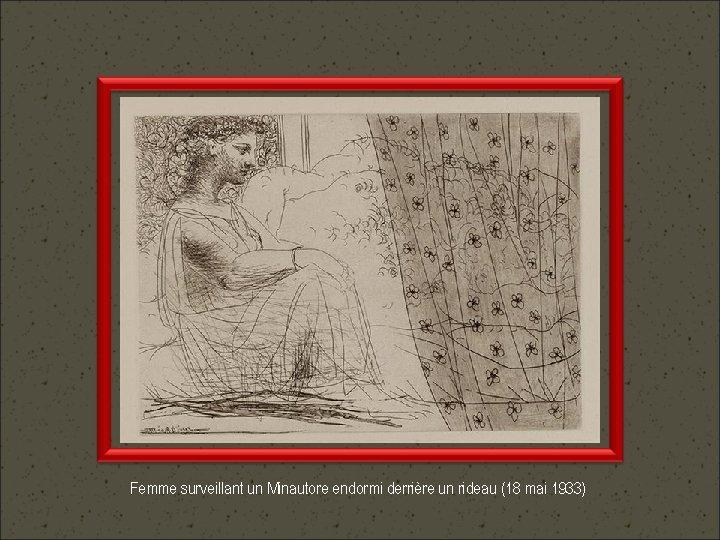 Femme surveillant un Minautore endormi derrière un rideau (18 mai 1933)