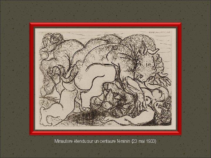 Minautore étendu sur un centaure féminin (23 mai 1933)