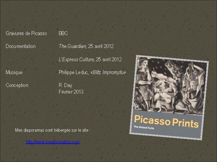 Gravures de Picasso BBC Documentation The Guardian, 25 avril 2012 L'Express Culture, 25 avril