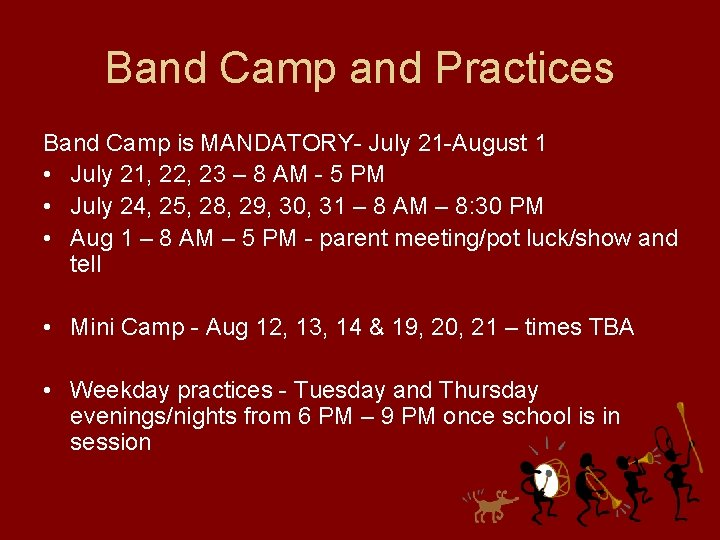 Band Camp and Practices Band Camp is MANDATORY- July 21 -August 1 • July