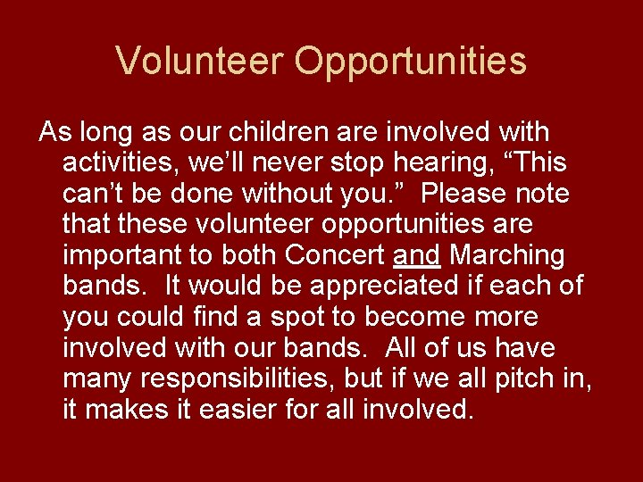 Volunteer Opportunities As long as our children are involved with activities, we'll never stop